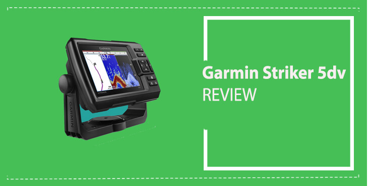 Garmin Striker 5dv, Garmin Striker 5dv Review