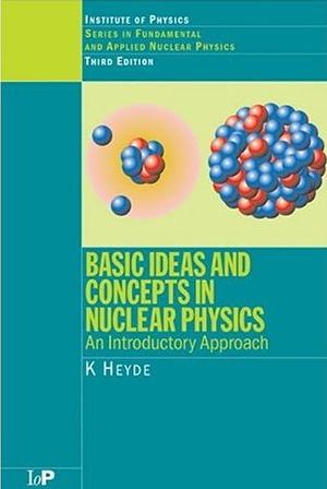 Heyde - Basic Ideas and Concepts in Nuclear Physics  An Introductory Approach