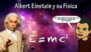 Albert Einstein y su Física – Parte 1