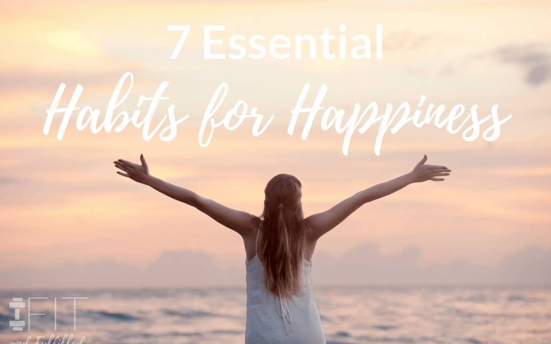 7 Essential Habits for Happiness