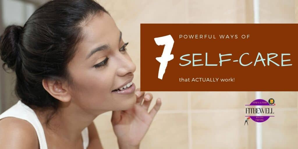 7 POWERFUL WAYS OF self-care that actually work