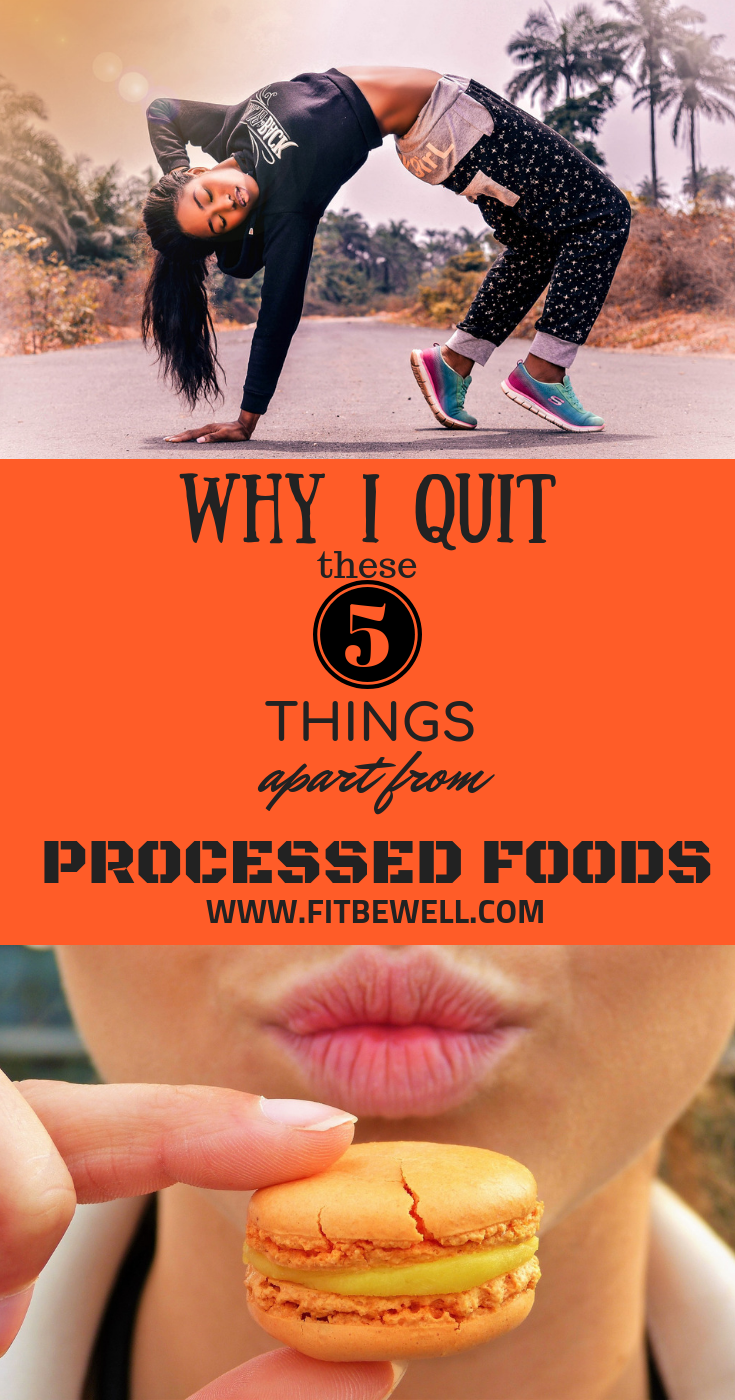5 Things I finally QUIT other than PROCESSED FOODS for fitness