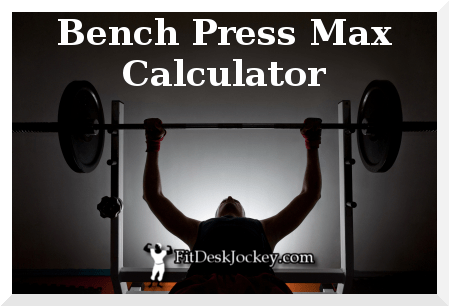 Bench Press Max Calculator Fit Desk Jockey Real