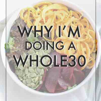 Why I'm Doing a Whole30