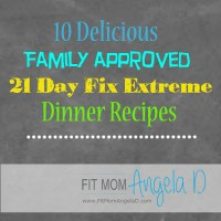 10 Family Approved 21 Day Fix Extreme Recipes