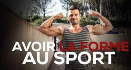 Comment avoir la forme au sport