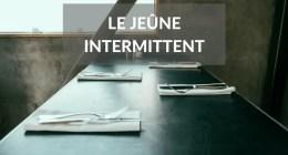 Qu'est-ce que le jeûne intermittent?