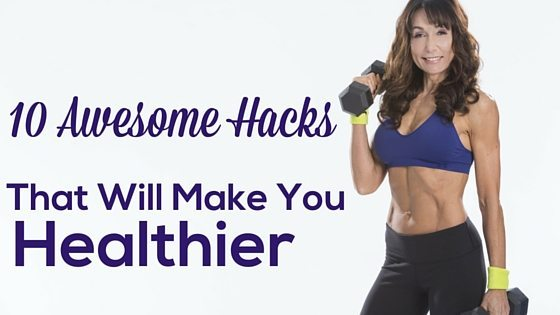 10 Awesome Hacks That Will Make You Healthier