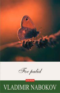 Foc palid, Editura Polirom, 2014, seria de autor Vladimir Nabokov.Traducere din limba engleză și note de Veronica D. Niculescu,ediție îngrijită de Anca Băicoianu.