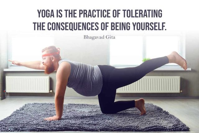 Funny Yoga Quote - Yoga is the practice of tolerating the consequences