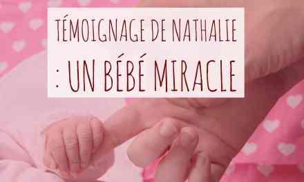Témoignage de Nathalie : un bébé miracle qui déjoue les statistiques