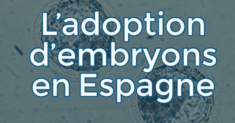 L'adoption d'embryons en Espagne