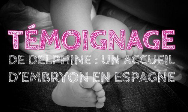Témoignage de Delphine : un accueil d'embryon en Espagne