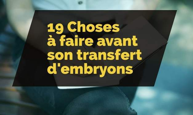 19 choses à faire avant son transfert d'embryons