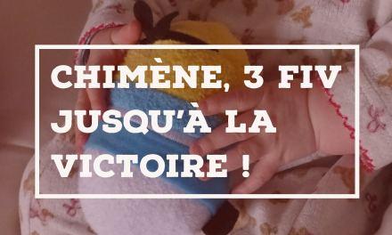 Le témoignage de Chimène, 3 FIV jusqu'à la victoire !