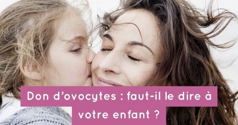Don d'ovocytes : faut-il le dire à votre enfant ?