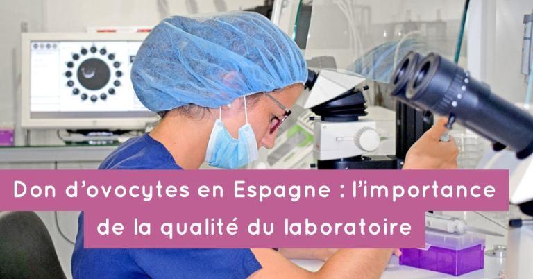 Don d'ovocytes en Espagne : l'importance de la qualité du laboratoire
