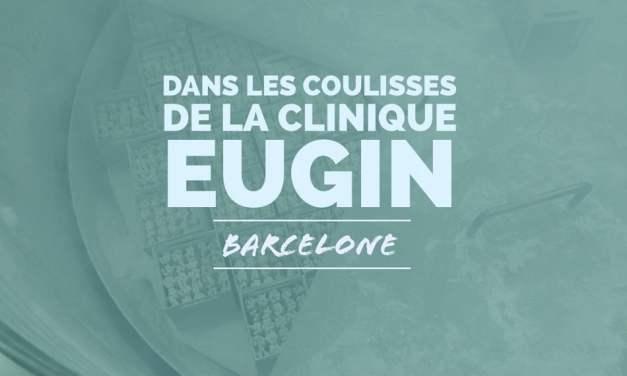 Barcelone : dans les coulisses de la clinique Eugin