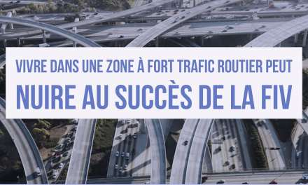 Vivre dans une zone à fort trafic routier peut nuire au succès de la FIV