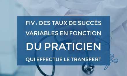 FIV : Des taux de succès variables en fonction du praticien qui effectue le transfert