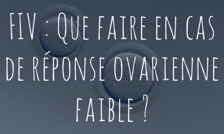 FIV : que faire en cas de réponse ovarienne faible ?