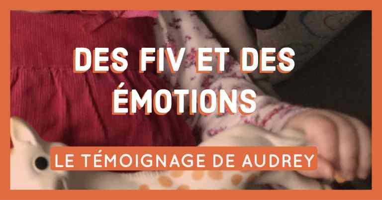 2 Fiv et beaucoup d'émotions, le témoignage de Audrey