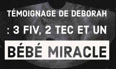 Témoignage de Deborah : 3 FIV, 2 TEC et un bébé miracle