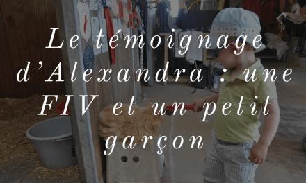 Le témoignage d'Alexandra : une FIV et un petit garçon