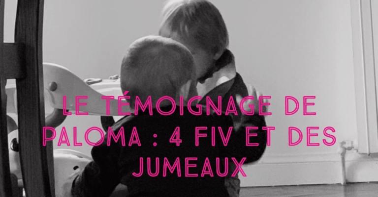 Témoignage de Paloma : 4 FIV et des jumeaux