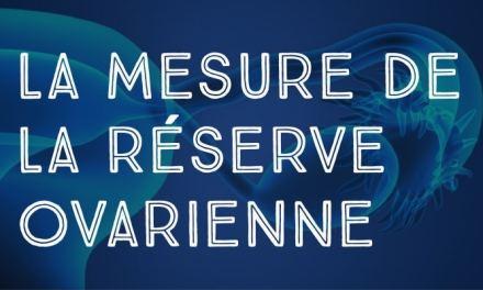 La mesure de la réserve ovarienne