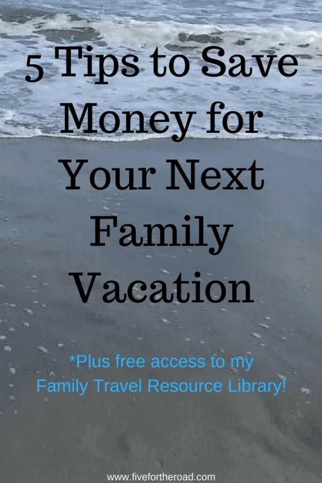 5 Ways to Save Money for your Next Family Vacation