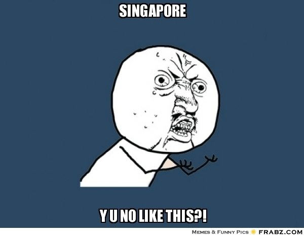 frabz-SINGAPORE-Y-U-NO-LIKE-THIS-54c202