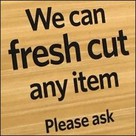 We Can Fresh Cut Any Item Promise