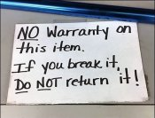 No Warranty No Returns Warning Notice - You Break It, You Bought.