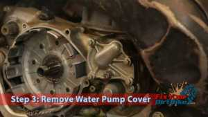 Step 3: Remove Water Pump cover