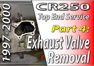 1997 - 2001 Honda CR250 - Top End Service - Part 4 - Exhaust Valve Removal - Featured