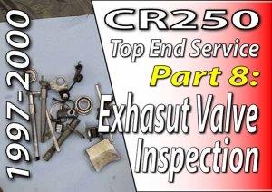 1997 - 2001 Honda CR250 - Top End Service - Part 8 - Exhaust Valve Inspection