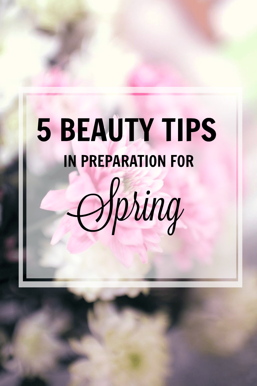 5 Beauty Tips in Preparation for Spring