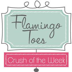 Flamingo Toes Crush of the Week