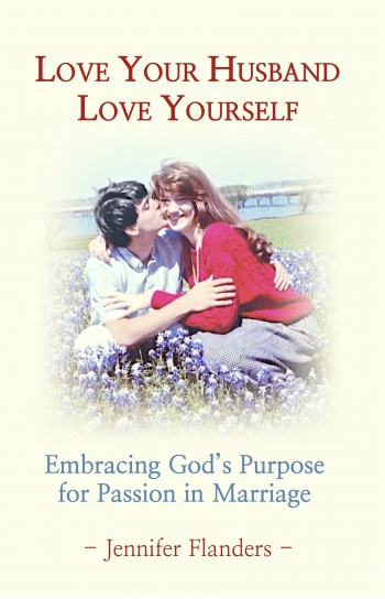 Love your Husband/ Love Yourself: Embracing Gods Purpose for Passion in Marriage