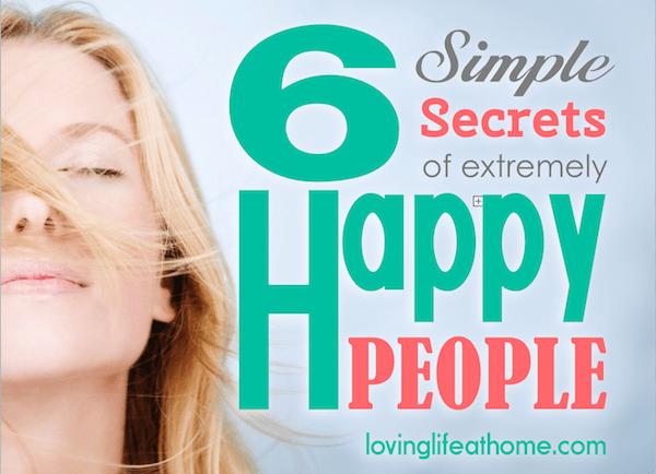 6 Simple Secrets of Extremely Happy People