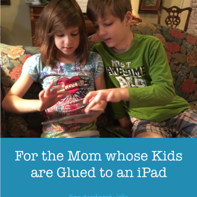 For the Mom whose Kids are Glued to an iPad