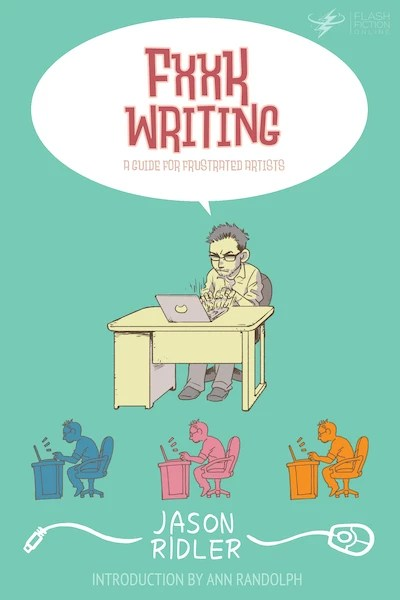 Writing Advice for the Frustrated Artist by Jason S. Ridler