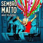 SEMBRO MATTO – il nuovo singolo di Max Pezzali