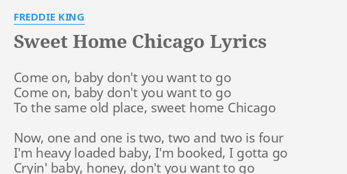 A charm from the sky seems to hallow us there, which … Sweet Home Chicago Lyrics By Freddie King Come On Baby Don T