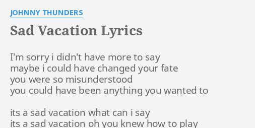 Sad Vacation Lyrics By Johnny Thunders I M Sorry I Didn T