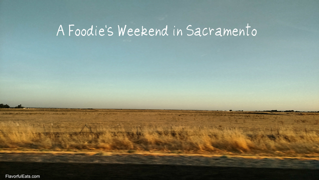 A Foodie's Weekend in Sacramento