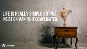 Life-is-really-simple-but-we-insist-on-making-it-complicated.