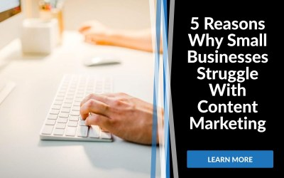 5 Reasons Why Small Businesses Struggle With Content Marketing