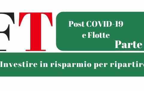 Post COVID-19 e Flotte : investire in risparmio, per ripartire (Parte III°)